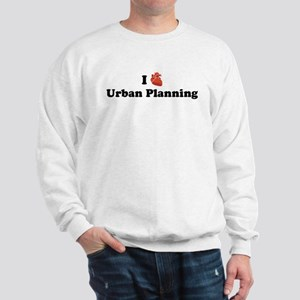 I (Heart) Urban Planning Sweatshirt